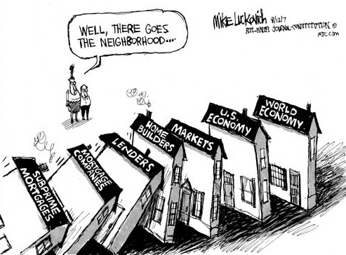 Mike Luckovich, political cartoons, subprime mortgages, the big short, 2008, 2007, financial crisis, great recession, fannie mae, freddie mac, lenders, world economy, home builders, markets, mortgages, mortgage companies, dominos, big banks, too big to fail