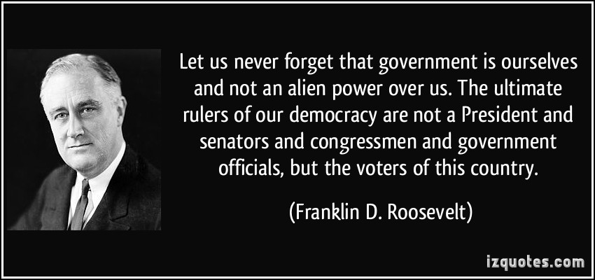FDR, alien power, government is ourselves, New Deal, Next New Deal, quotes, Roosevelt Institute, Eleanor Roosevelt, progressives, progressive, progressivism, government, solution